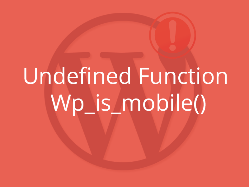 [Solved] – WordPress Error – Undefined Function Wp_is_mobile()