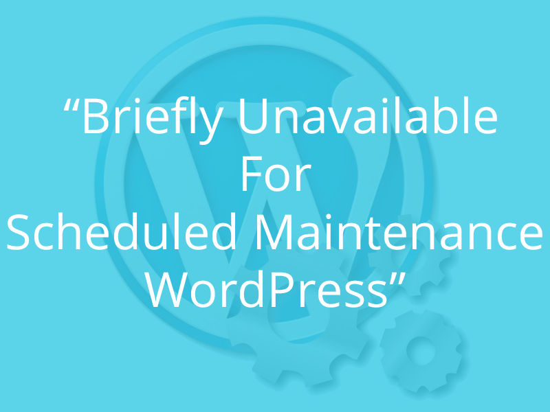 "How To Fix ""Briefly Unavailable For Scheduled Maintenance WordPress"" Error"