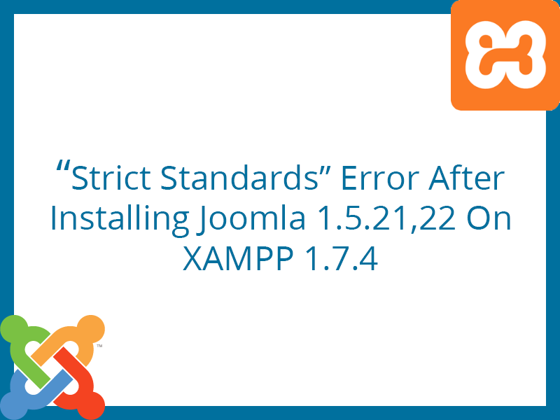 """Strict Standards"" Error After Installing Joomla 1.5.21,22 On XAMPP 1.7.4 – Fixed"